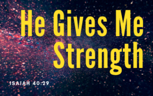 Background of stars and space with the word He Gives Me Strength in yellow