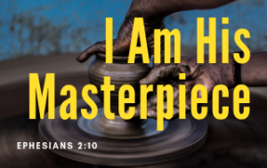 "Hands molding clay. The words I Am His Masterpiece"" in yellow"