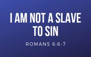 Blue background with the words - I Am Not a Slave to Sin and Romans 6:6-7