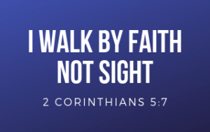 "Blue background with the words ""I walk by faith and not by sight."
