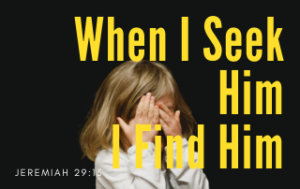"A young girl with her hands over her eyes. The words ""When I Seek Him, I Find Him"" in yellow"