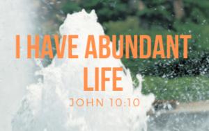 I Have Abundant Life