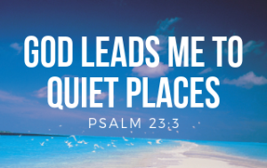 God Leads me to Quiet Places