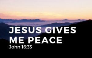 Jesus Gives Me Peace - John 16:33