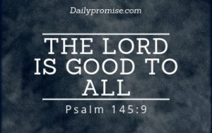 The Lord is Good to All - Psalm 145:9