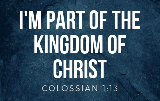 I'm Part of the Kingdom of Christ - Colossians 1:13