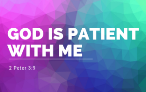 God is Patient With Me - 2 Peter 3:9