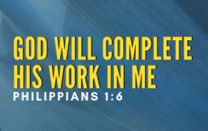God Will Complete His work in Me - Philippians 1:6