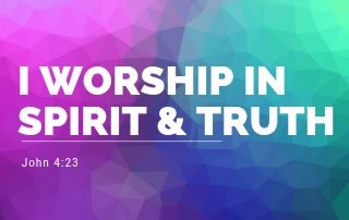 I Worship in Spirit & Truth - John 4:23