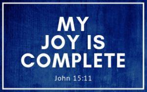 My Joy is Complete - John 15:11