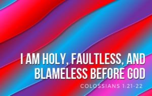 I Am Holy, Faultless, and Blameless Before God - Colossians 1:21-22