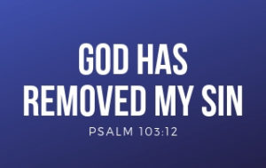 God Has Removed My Sin - Psalm 103:12