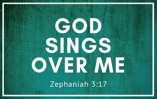 God Sings Over Me - Zephaniah 3:17