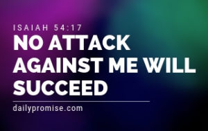 No Attack Against Me Will Succeed - Isaiah 54:17