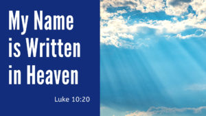 My Name is Written in Heaven - Luke 10:20 with clouds and a blue background.