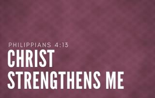 Christ Strengthens Me - Philippians 4:13