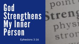 God Strengthens My Inner Man - Ephesians