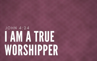I Am A True Worshipper - John 4:24