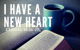 I Have a New Heart - Ezekiel 36:26-27