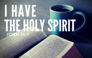 I Have the Holy Sprit - John 16:7