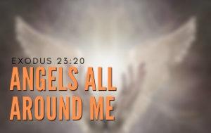 Angels All Around - Exodus 23:20