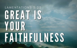 Great is Your Faithfulness - Lamentations 2:23