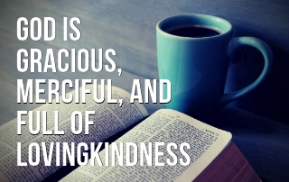 God is Gracious, Merciful, and Full of Lovingkindness - Psalm 145:8