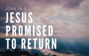 Jesus Promised to Return John 14:3