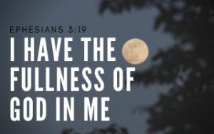 I Have the Fullness of God - Ephesians 3:19