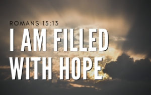I Am Filled With Hope - Romans 15:13