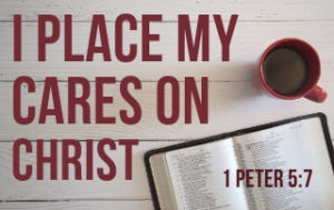 I Place MY Cares on Christ - 1 Peter 5:7