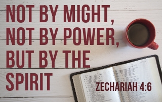 Not by Might, Not by Power, But by My Spirit - Zachariah 4:6