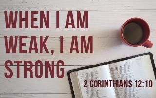 When I Am Weak, I Am Strong - 2 Corinthians 12:10