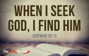 When I seek God, I Find Him - Jeremiah 29:13