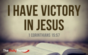 I Have Victory in Jesus - 1 Corinthians 15:57
