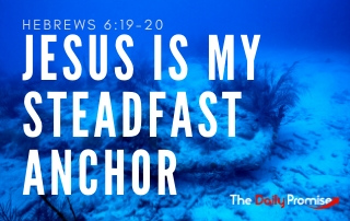 Jesus is My Steadfast Anchor - Hebrews 6:19