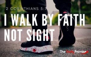 I Walk by Faith Not Sight - 2 Corinthians 5:7