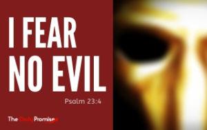 I Fear No Evil - Pslam 23:4