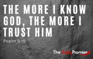 The More I know God, the More I Trust Him - Psalm 9:10