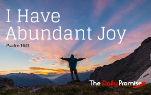 I Have Abundant Joy - Psalm 16:11