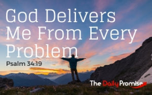 God Delivers Me From Every Problem - Psalm 34:19
