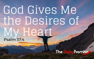 God Gives Me the Desires of My Heart - Psalm 37:4
