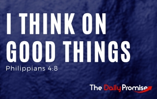 I Think on Good Things - Philippians 4:8