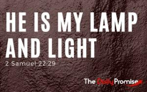He is My lamp and lights - 2 Samuel 22:29