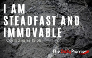 I am Steadfast and Immoveable - 1 Corinthians 15:58
