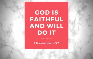 God is Faithful and He will do it - 1 Thessalonians 5:24