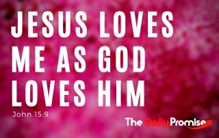 Jesus Loves Me as God Loves Him - John 15:9