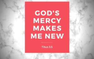 God's Mercy Makes Me New - Titus 3:5 A red box with white lettering.