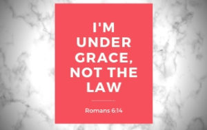 I'm Under Grace, Not the Law - Romans 6:14