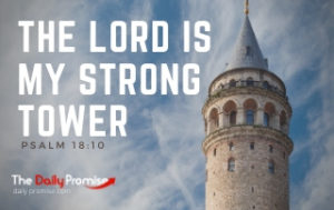 The Lord is My Strong Tower - Proverbs 18:10